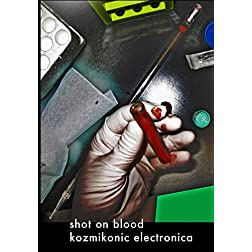 Shot on Blood : Kozmikonic Electronica