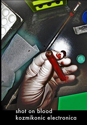 Shot on Blood : Kozmikonic Electronica