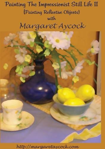 Painting The Impressionist Still Life II with Margaret Aycock ( Painting Reflective Objects)