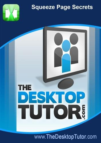 The Desktop Tutor - Squeeze Page Secrets