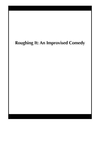 Roughing It: An Improvised Comedy