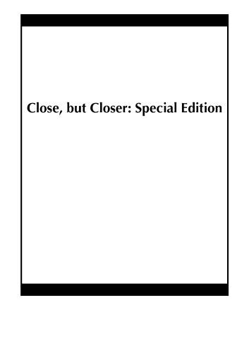 Close, but Closer: Special Edition