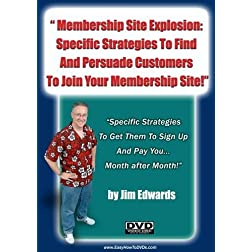 &quot;Membership Site Explosion: Specific Strategies to Find and Persuade Customers To Join Your Membership Site!...&quot;