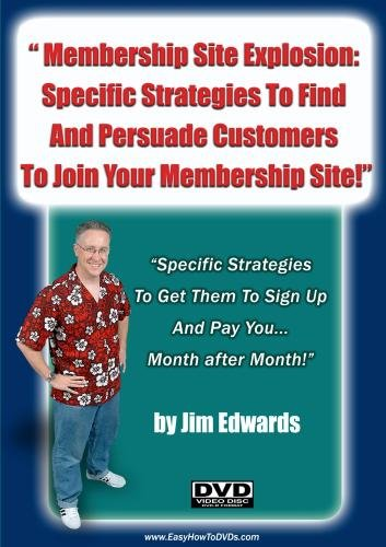 """Membership Site Explosion: Specific Strategies to Find and Persuade Customers To Join Your Membership Site!..."""