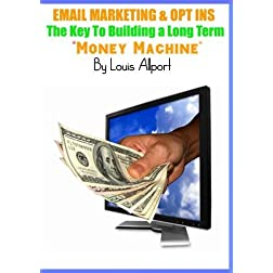 Email Marketing and Opt Ins - The Keys to Building a Long Term Money Machine