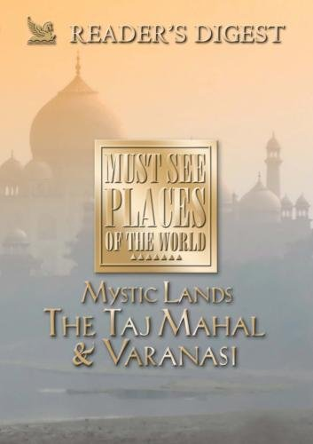 Must See Places of the World: Mystic Lands: The Taj Mahal, Varanasi