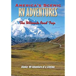 America's Scenic RV Adventures: Alaska, RV Adventure of a Lifetime