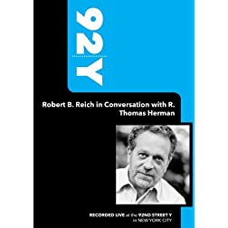 92Y-Robert B. Reich in Conversation with R. Thomas Herman (October 9, 2007)