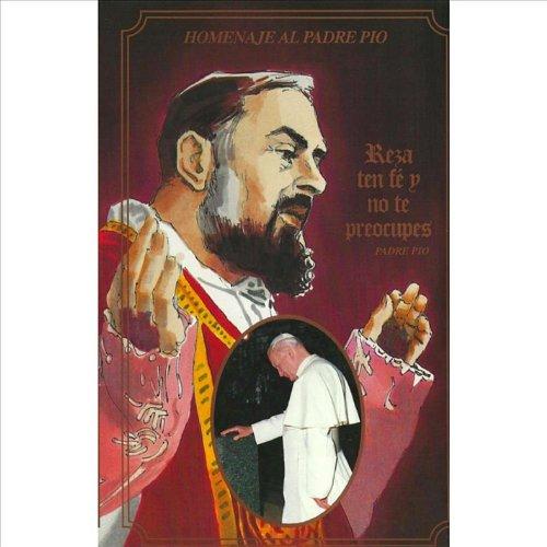 Homenaje Al Padre Pio - Reza, Ten Fe y No Te Preocupes