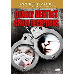 Deadly Dentist & Cruel Deception - Double Feature! As Seen On Discovery Channel!