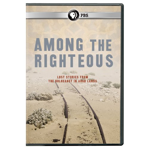 Among the Righteous: Lost Stories form the Holocaust in Arab Lands