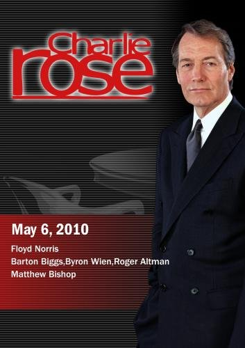Charlie Rose - Floyd Norris / Barton Biggs,Byron Wien,Roger Altman / Matthew Bishop (May 6, 2010)