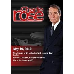 Charlie Rose -Nomination of Elena Kagan for Supreme Court justice / Edward O. Wilson /Maria Bartiromo, CNBC (May 10, 2010)
