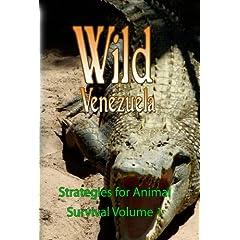 Wild Venezuela Strategies for Animal Survival Volume 1