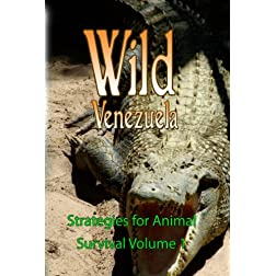Wild Venezuela Strategies for Animal Survival Volume 1