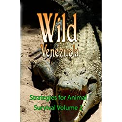 Wild Venezuela Strategies for Animal Survival Volume 2
