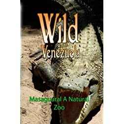 Wild Venezuela Masaguaral A Natuaral Zoo