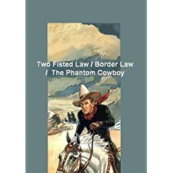 Two Fisted Law / Border Law / The Phantom Cowboy -A Western Heroes Triple Feature