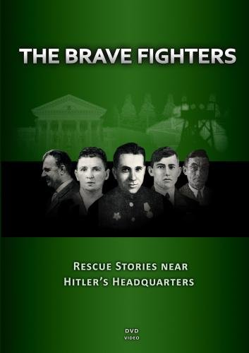 The Brave Fighters: Rescue Stories Near Hitler's Headquarters