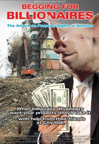 Begging For Billionaires: The Attack on Property Rights in America