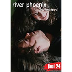 Phoenix, River - Final 24: His Final Hours