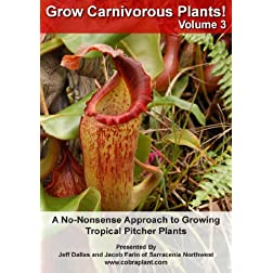 Grow Carnivorous Plants! Volume 3: A No-Nonsense Approach to Growing Tropical Pitcher Plants