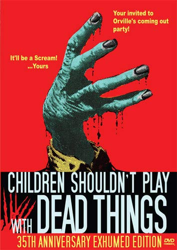 Children Shouldn't Play With Dead Things - 35th Anniversary Exhumed Edition