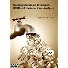 Building Return on Investment (ROI) and Business Case Analysis Seminar on DVD