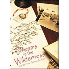Dreams in the Wilderness:  stories from the Middle Fork