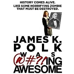 James K. Polk Was @#?!ing Awesome