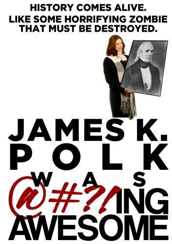 James K. Polk Was @#?!ing Awesome