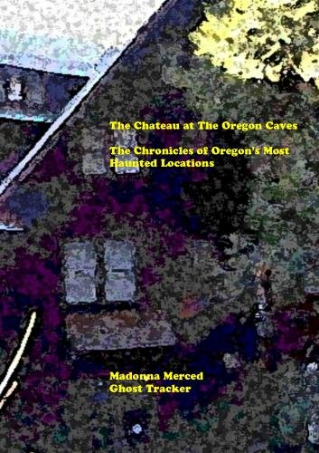 The Chateau at The Oregon Caves: The Chronicles of Oregon's Most Haunted Locations