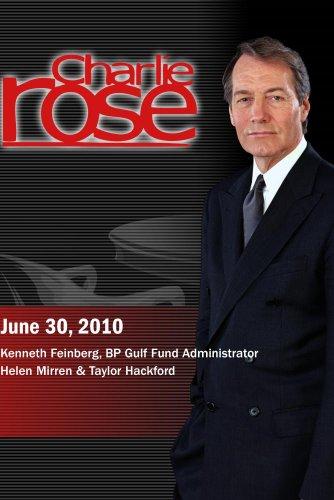 Charlie Rose - Ken Feinberg / Helen Mirren & Taylor Hackford / Alan Furst (June 30, 2010)