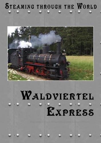 Steaming Through The World Waldviertel Express
