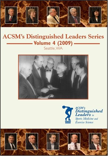 ACSM's Distinguished Leaders in Sports Medicine and Exercise Science DVD Series Volume 4 (2009)