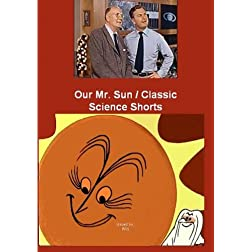Our Mr. Sun / Classic Science Shorts