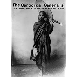 The Genocidal Generals. Their Corporate Cronies, The Lady and our Three Sons of Burma
