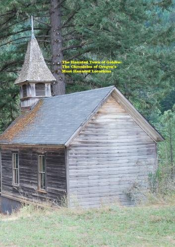 The Haunted Town of Golden: The Chronicles of Oregon's Most Haunted Locations