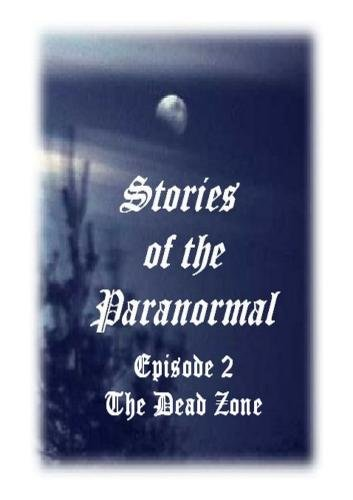 Stories of the Paranormal Episode 2: The Dead Zone