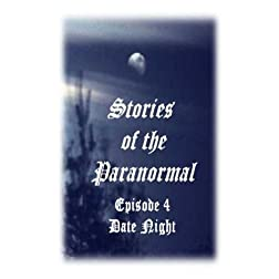 Stories of the Paranormal Episode 4: Date Night