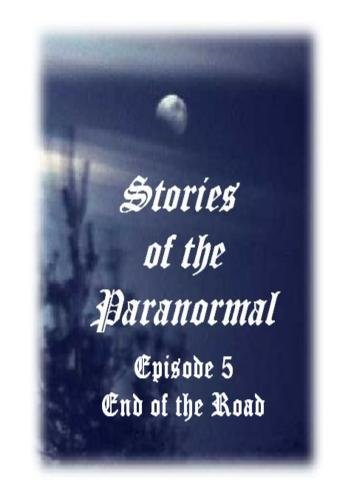 Stories of the Paranormal Episode 5: End of the Road