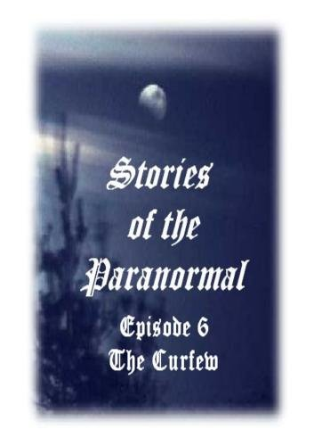 Stories of the Paranormal Episode 6: The Curfew