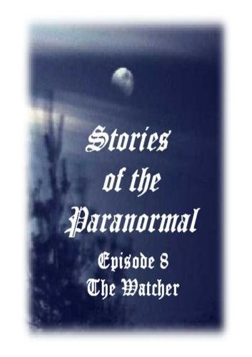 Stories of the Paranormal Episode 8: The Watcher