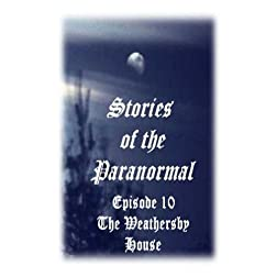 Stories of the Paranormal Episode 10: The Weathersby House