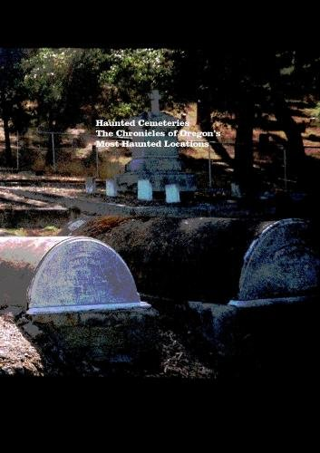 Haunted Cemeteries: The Chronicles of Oregon's Most Haunted Locations