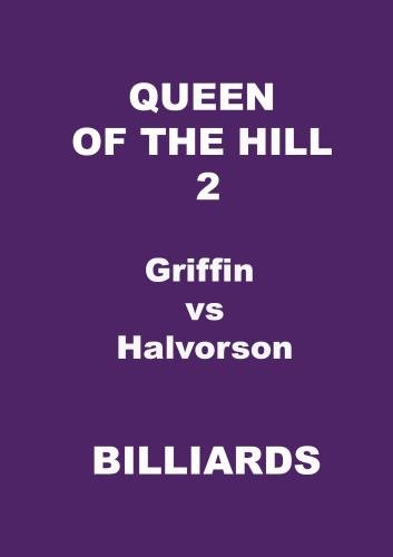 Queen Of The Hill 2 - Billiards - Griffin vs Halvorson
