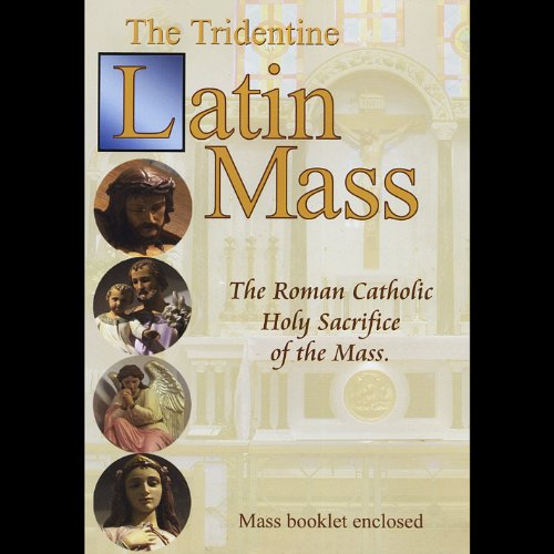 The Tridentine Latin Mass: The Roman Catholic Holy Sacrifice of the Mass