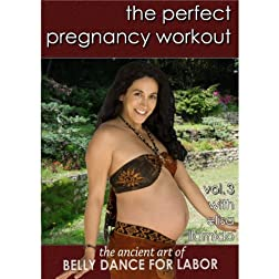 The Perfect Pregnancy Workout vol. 3:The Ancient Art of Belly Dance for Labor