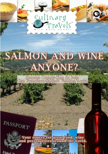 Culinary Travels Salmon and wine anyone? Sonoma County-Clos du Bois/San Francisco-Salmon Fishing/Aqua
