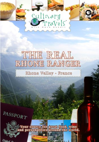 Culinary Travels The Real Rhone Ranger Rhone Valley, France